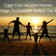 Cape Cod Vacation Homes - 3 Things To Consider Before You Buy