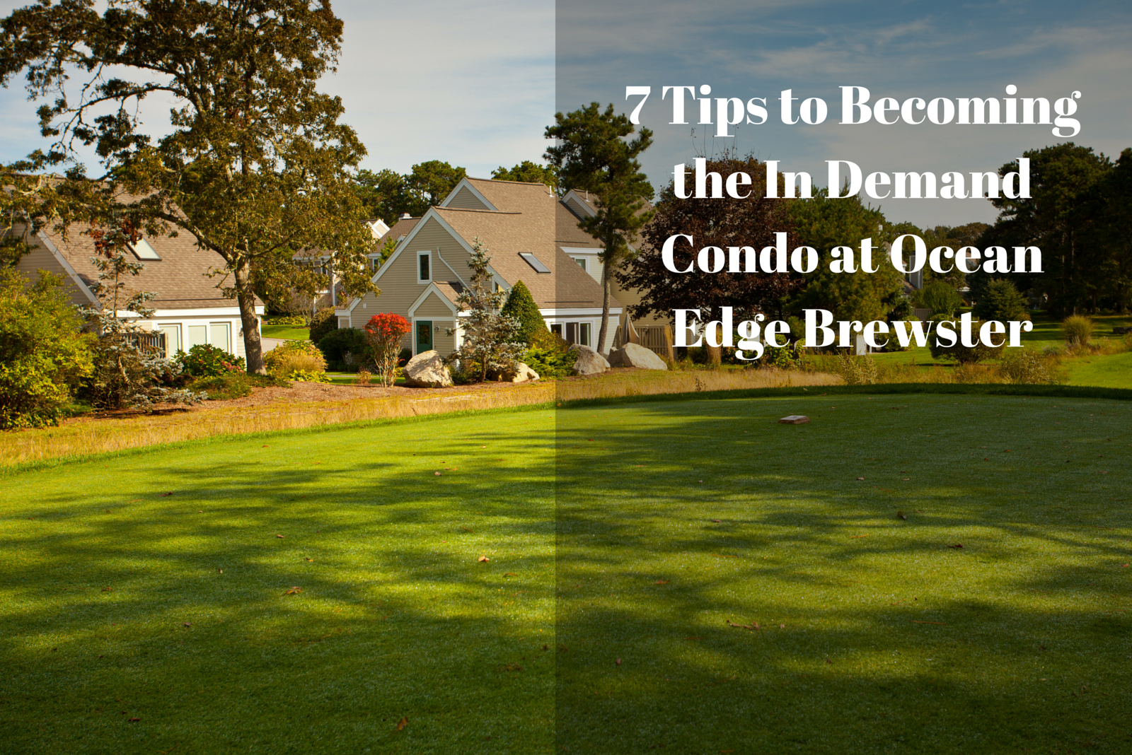 7 Tips To Becoming the In Demand Condo at Ocean Edge Brewster