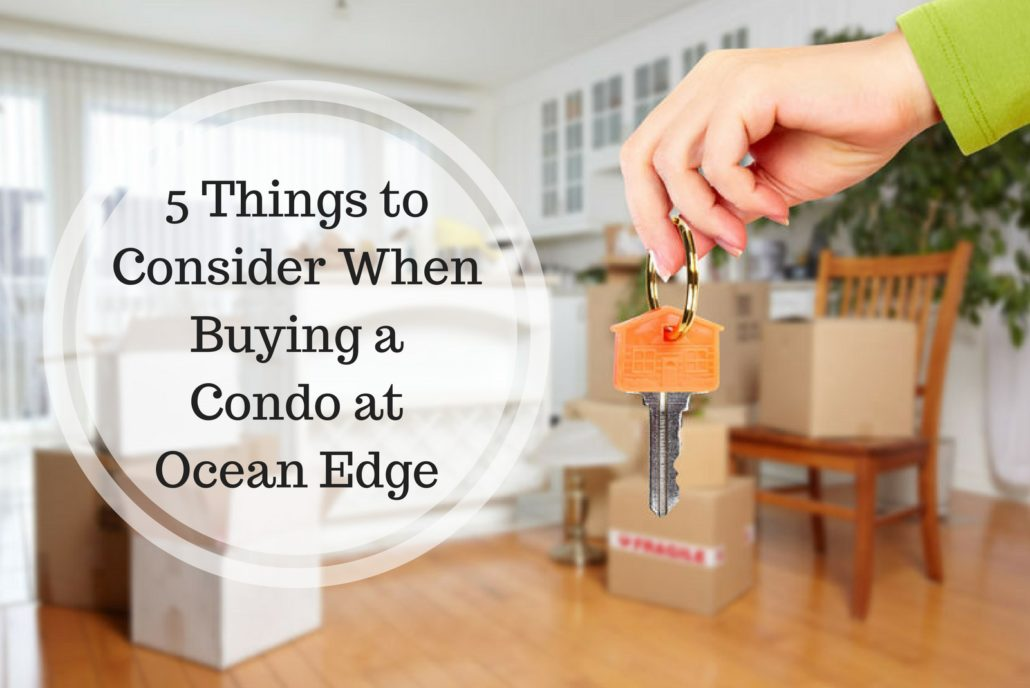 5 Things to Consider When Buying a Condo at Ocean Edge