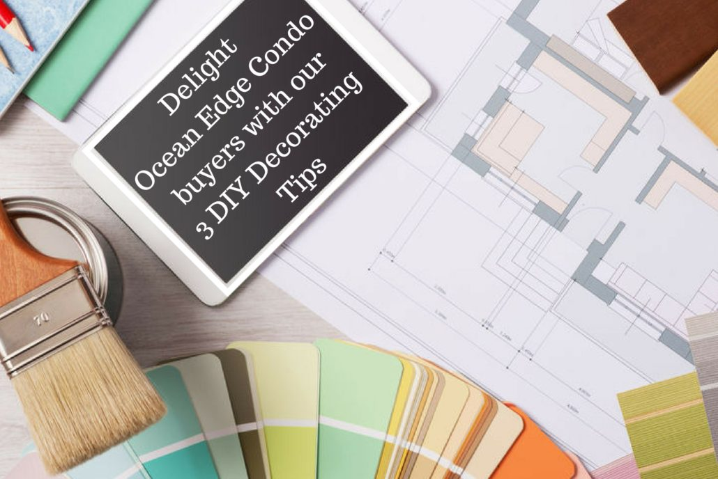 Delight Ocean Edge Condo Buyers with our 3 DIY Decorating Tips