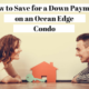 How to Save for a Down Payment on an Ocean Edge Condo