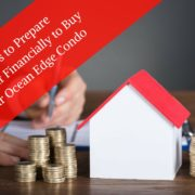 5 Tips to Prepare Yourself Financially to Buy Your Ocean Edge Condo
