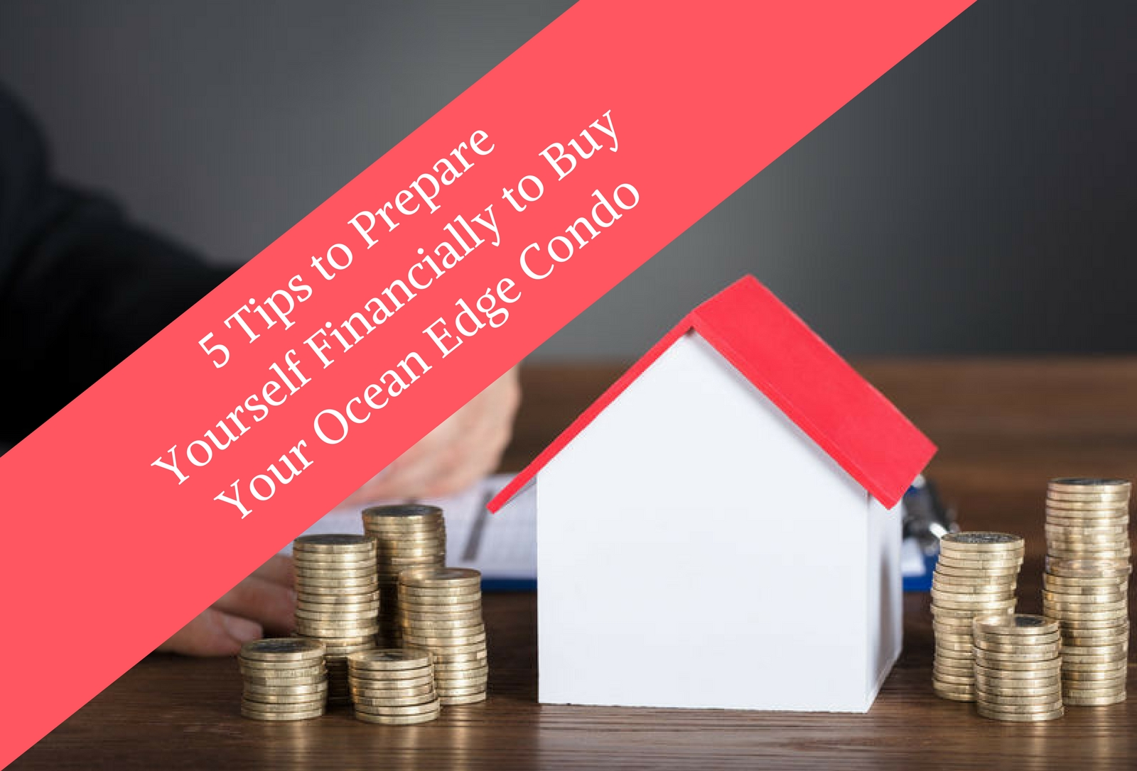 5 Tips to Prepare Yourself Financially to Buy Your Ocean Edge Condo