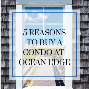 5 Reasons to Buy a Condo at Ocean Edge