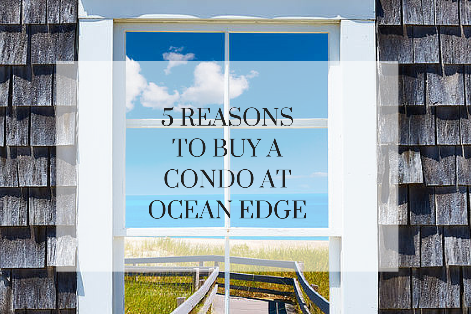 5 Reasons to Buy a Condo at Ocean Edge