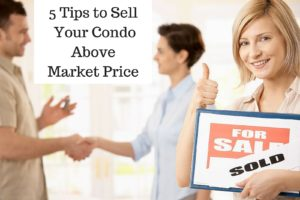 5 Tips to Sell Your Condo Above Market Price