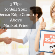 5 Tips to Sell Your Ocean Edge Condo Above Market Price