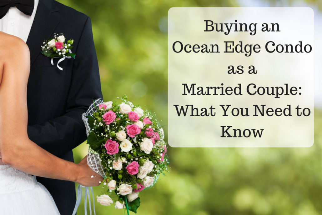Buying an Ocean Edge Condo as a Married Couple: What You Need to Know