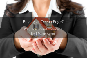 Buying at Ocean Edge Why You Should Consider A Real Estate Agent