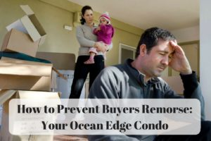 How to Prevent Buyers Remorse: Your Ocean Edge Condo