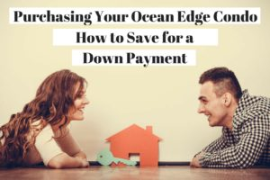 purchasing-your-ocean-edge-condo-how-to-save-for-a-down-payment