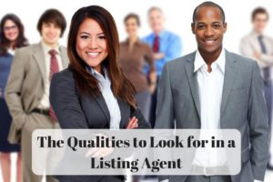 The Qualities to Look for in a Listing Agent
