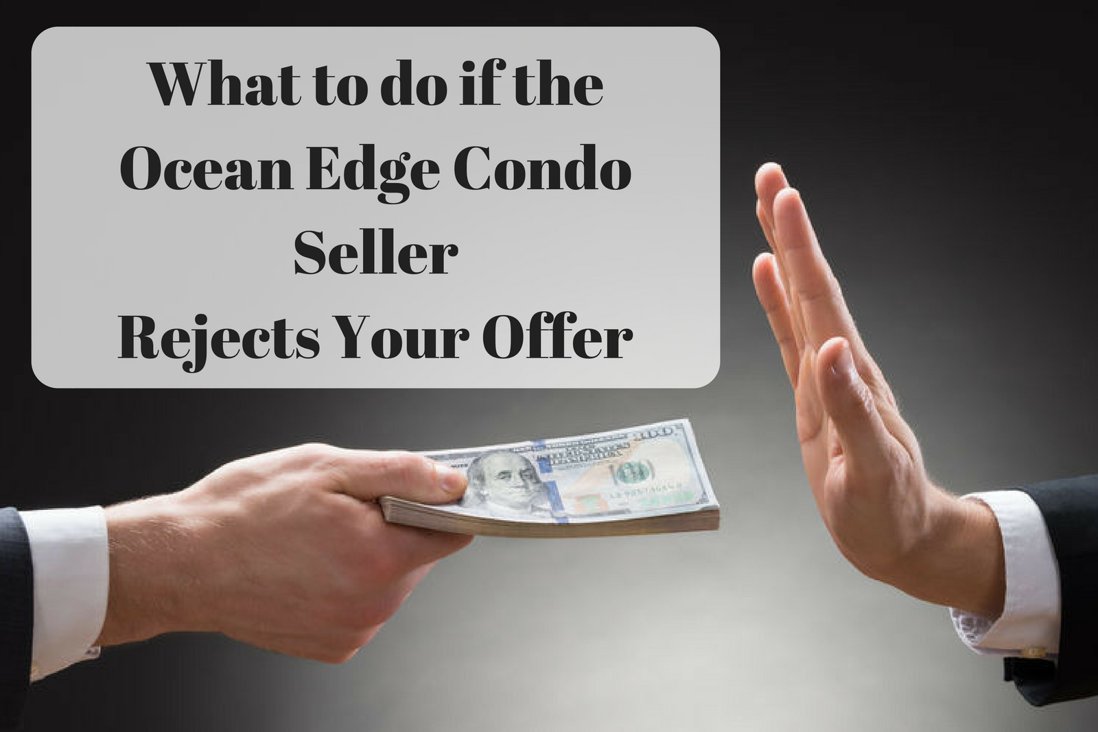 What to do if the Ocean Edge Condo Seller Rejects Your Offer