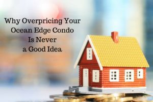 Why overpricing your Ocean Edge condo is never a good idea
