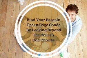 Find Your Bargain Ocean Edge Condo