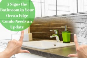 5 Signs the Bathroom in Your Ocean Edge Condo Needs an Update