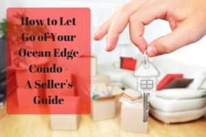 How to Let Go of Your Ocean Edge Condo - A Seller's Guide