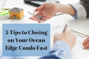 5 Tips to Closing on Your Ocean Edge Condo Fast