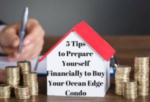 5 Tips to Prepare Yourself Financially to Buy Your Ocean Edge Condo (1)